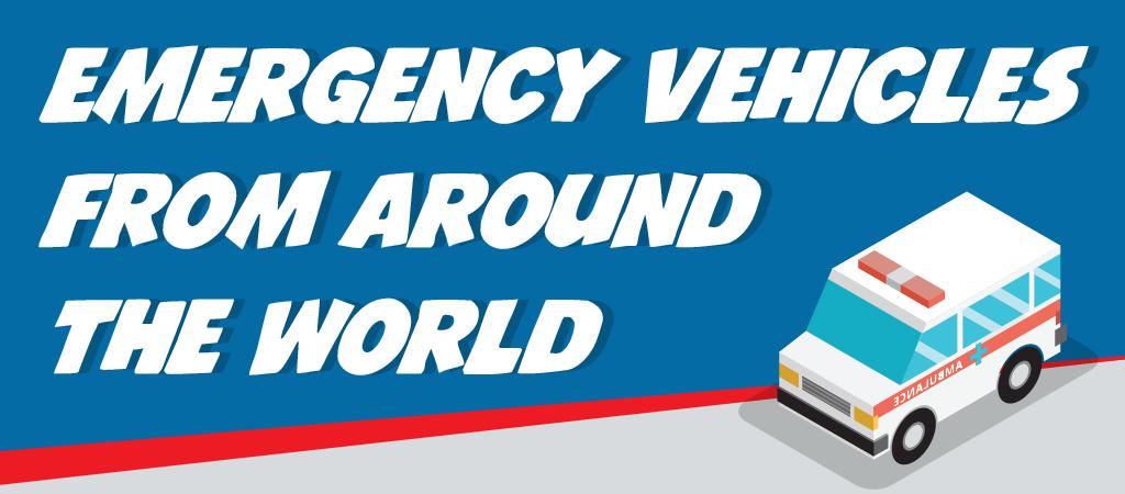 Emergency Vehicles from Around the World